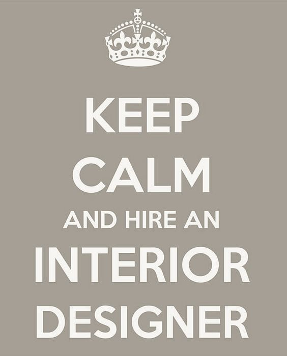 Keep calm hire an interior designer zoe hubbard - Hiring a home designer saves much money and time ...